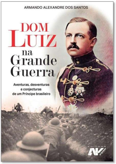 O Príncipe D. Luiz de Orléans e Bragança na Primeira Guerra Mundial